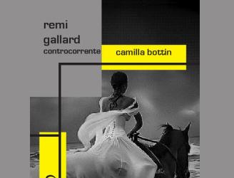 Remi Gallard. Controcorrente di Camilla Bottin
